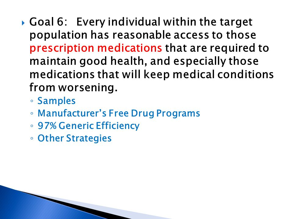 Goal 6:Every individual within the target population has reasonable access to those prescription medications that are required to maintain good health