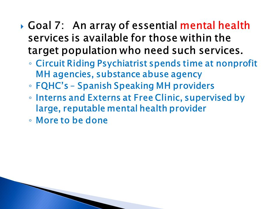 Goal 7:An array of essential mental health services is available for those within the target population who need such services. Circuit Riding Psychia