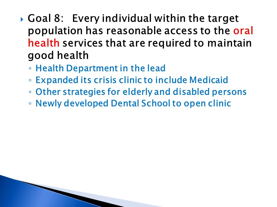 Goal 8:Every individual within the target population has reasonable access to the oral health services that are required to maintain good health Healt