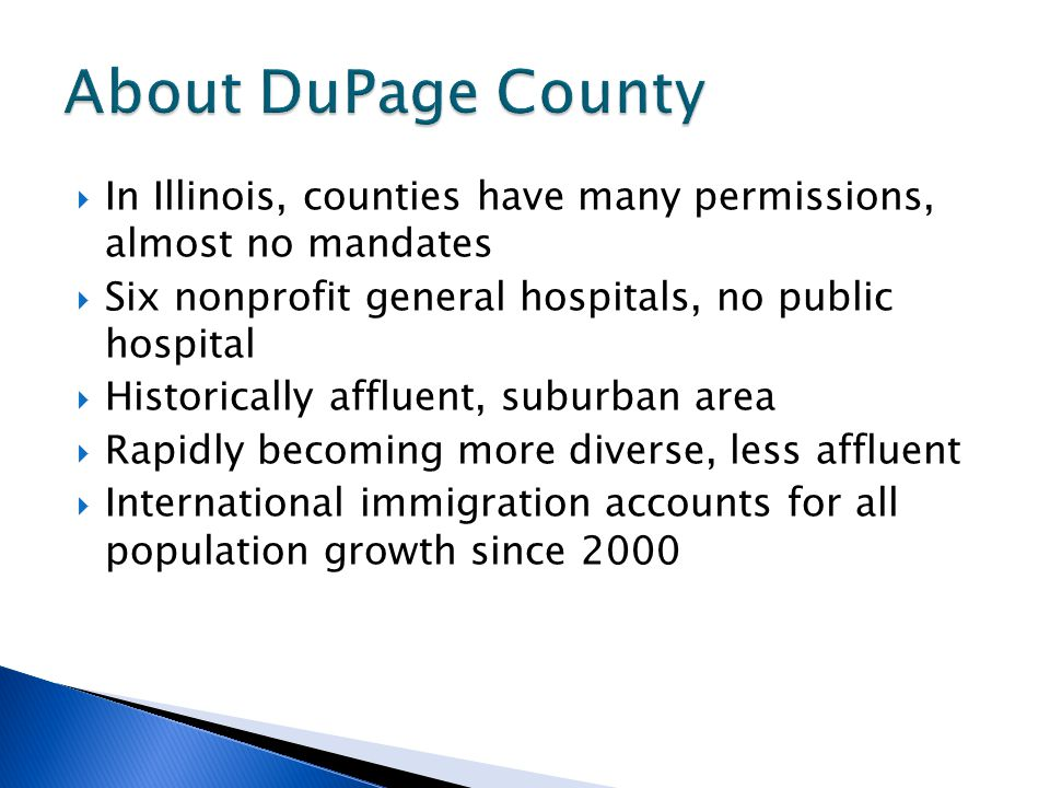 In Illinois, counties have many permissions, almost no mandates Six nonprofit general hospitals, no public hospital Historically affluent, suburban ar