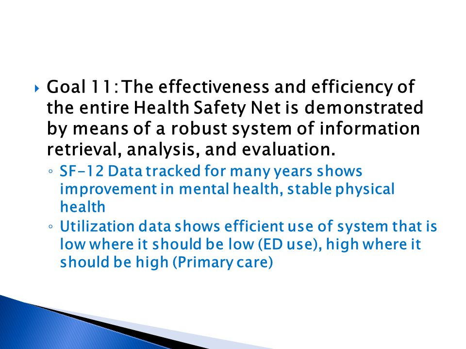 Goal 11:The effectiveness and efficiency of the entire Health Safety Net is demonstrated by means of a robust system of information retrieval, analysi