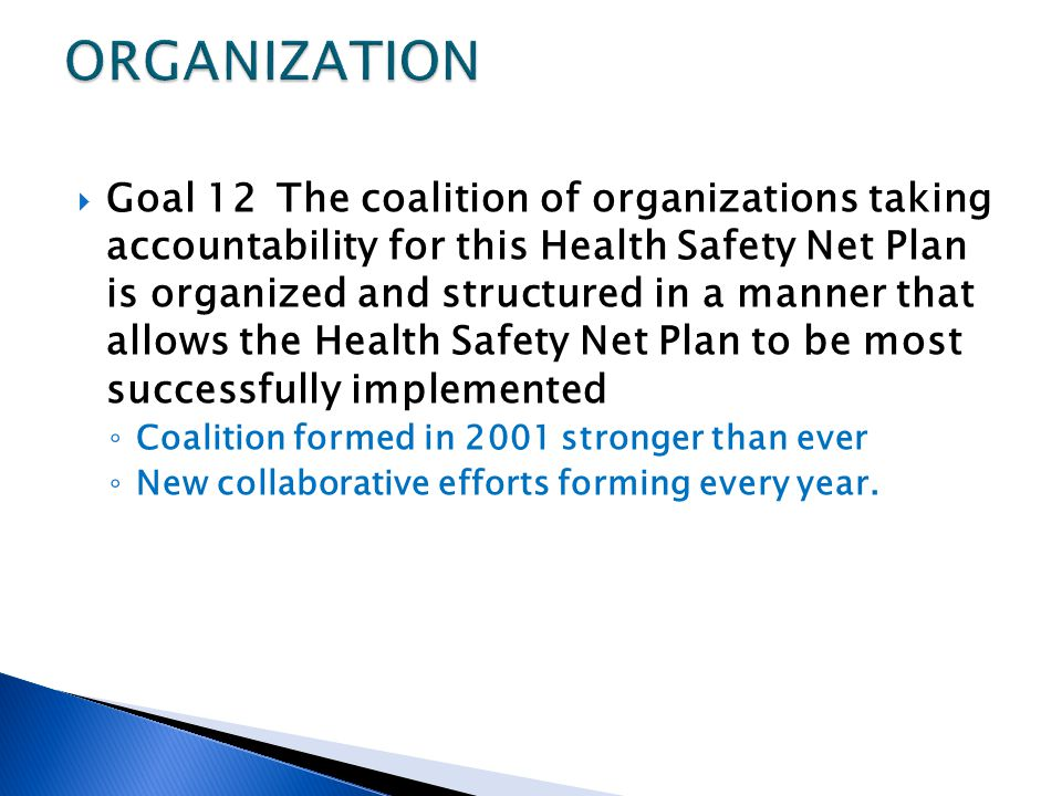 Goal 12The coalition of organizations taking accountability for this Health Safety Net Plan is organized and structured in a manner that allows the He