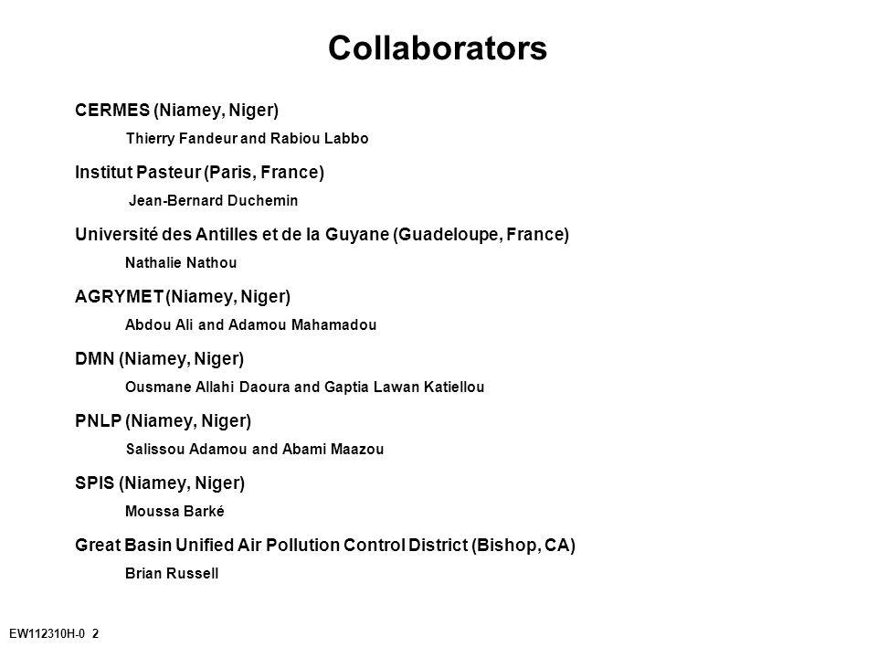 EW112310H-0 2 CERMES (Niamey, Niger) Thierry Fandeur and Rabiou Labbo Institut Pasteur (Paris, France) Jean-Bernard Duchemin Université des Antilles et de la Guyane (Guadeloupe, France) Nathalie Nathou AGRYMET (Niamey, Niger) Abdou Ali and Adamou Mahamadou DMN (Niamey, Niger) Ousmane Allahi Daoura and Gaptia Lawan Katiellou PNLP (Niamey, Niger) Salissou Adamou and Abami Maazou SPIS (Niamey, Niger) Moussa Barké Great Basin Unified Air Pollution Control District (Bishop, CA) Brian Russell Collaborators