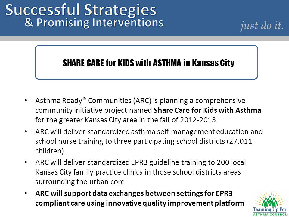 just do it. Asthma Ready® Communities (ARC) is planning a comprehensive community initiative project named Share Care for Kids with Asthma for the gre