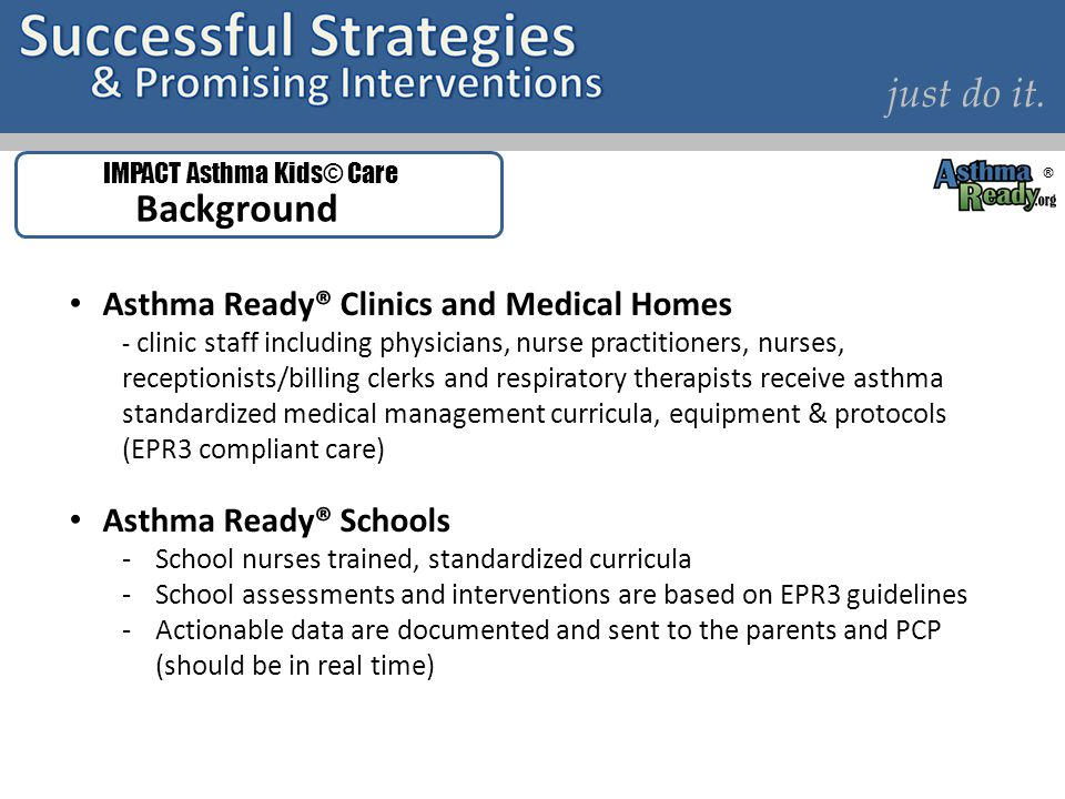 just do it. Asthma Ready® Clinics and Medical Homes - clinic staff including physicians, nurse practitioners, nurses, receptionists/billing clerks and