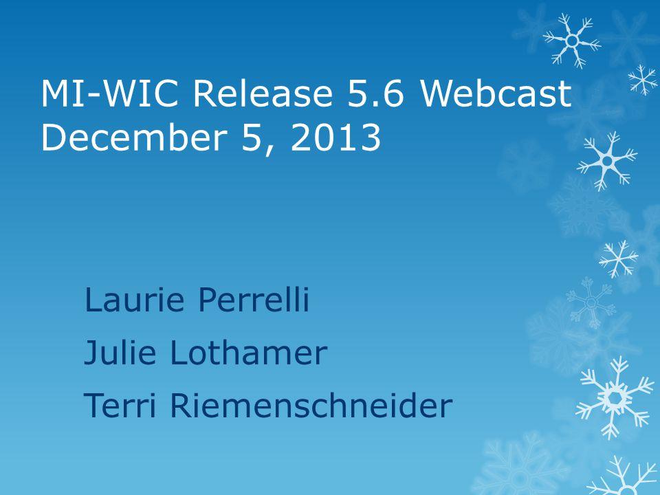 MI-WIC Release 5.6 Webcast December 5, 2013 Laurie Perrelli Julie Lothamer Terri Riemenschneider