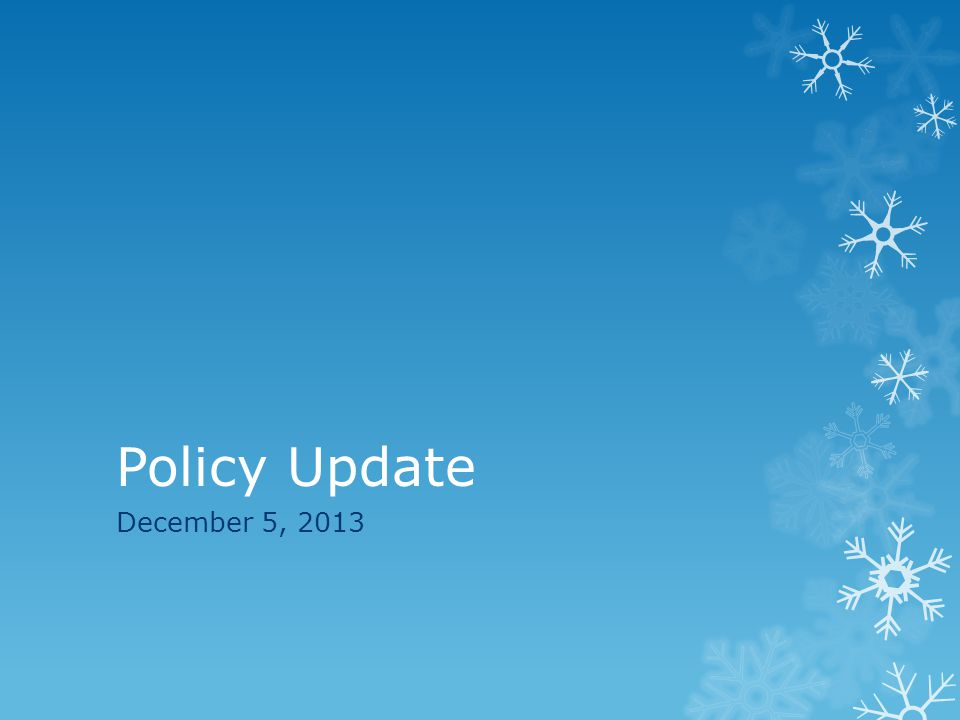 Policy Update December 5, 2013