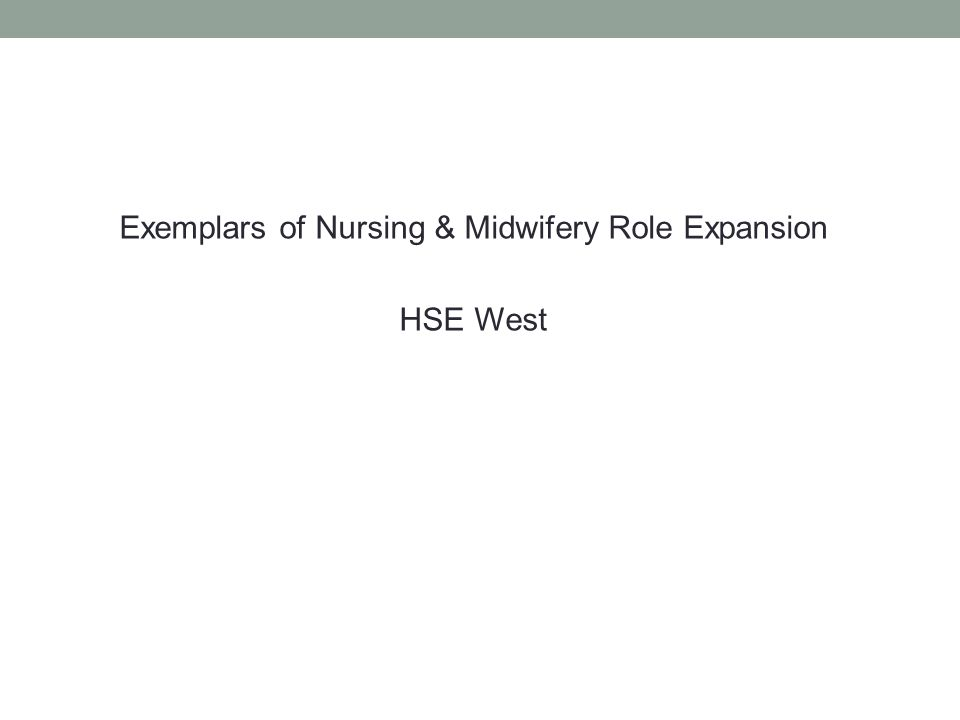 Exemplars of Nursing & Midwifery Role Expansion HSE West