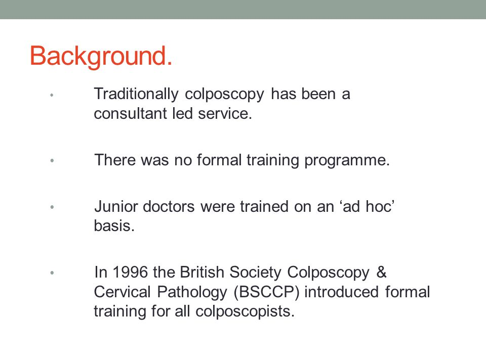 Background. Traditionally colposcopy has been a consultant led service.