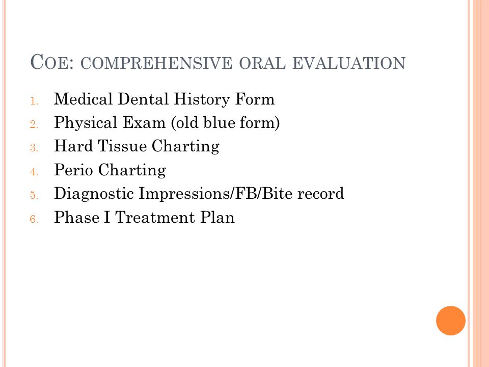 C OE : COMPREHENSIVE ORAL EVALUATION 1. Medical Dental History Form 2.