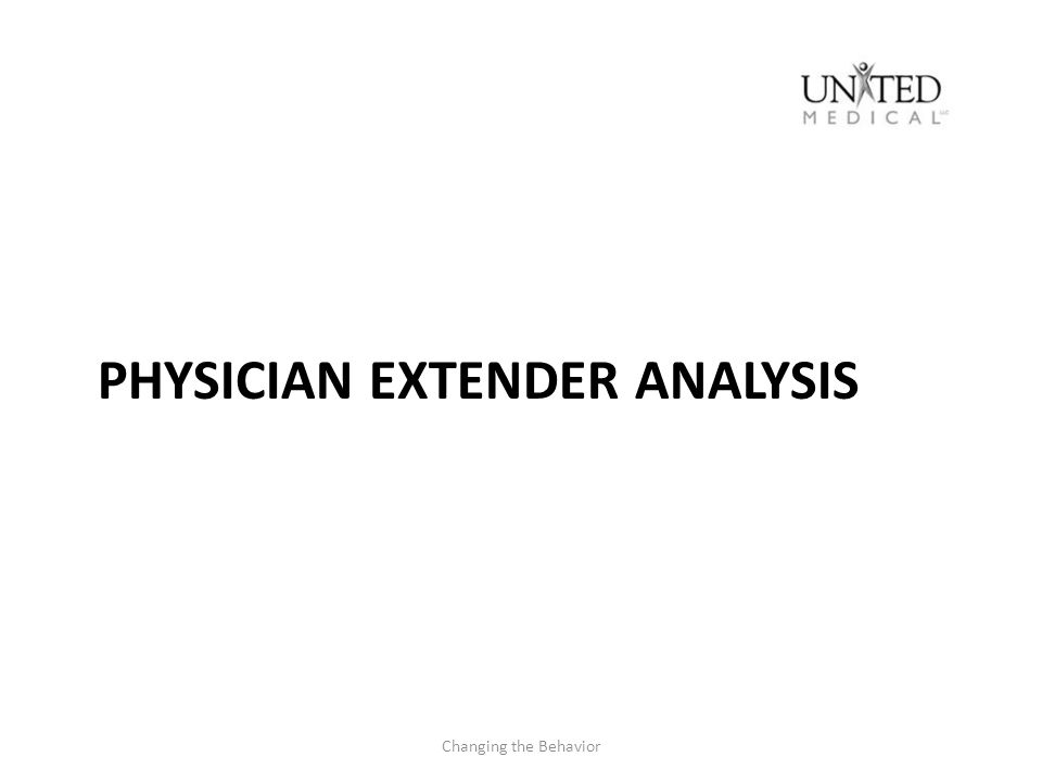 PHYSICIAN EXTENDER ANALYSIS Changing the Behavior
