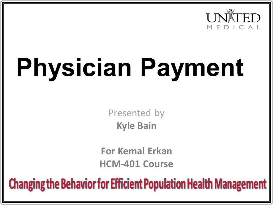 Physician Payment Presented by Kyle Bain For Kemal Erkan HCM-401 Course