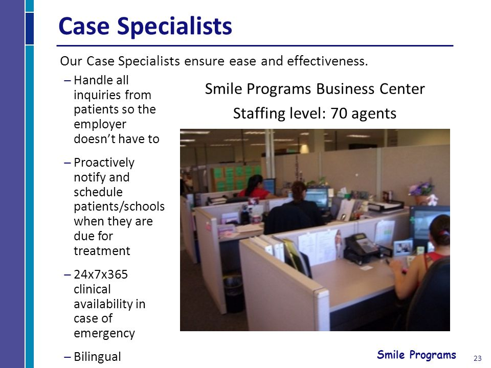 Smile Programs Case Specialists Our Case Specialists ensure ease and effectiveness.