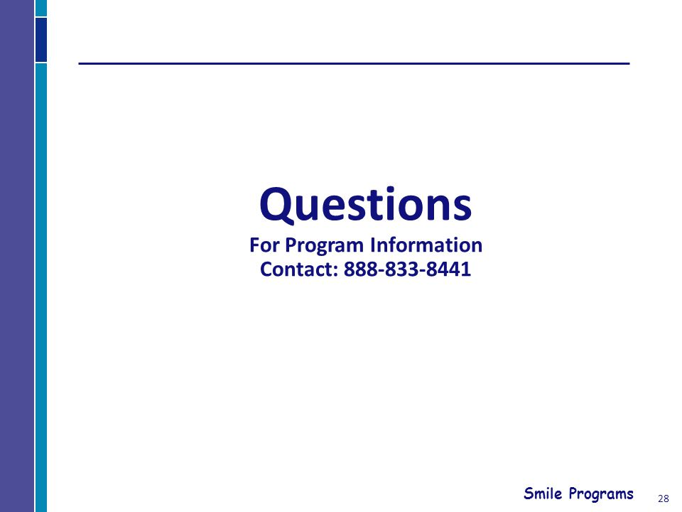 Smile Programs Questions For Program Information Contact: 888-833-8441 28