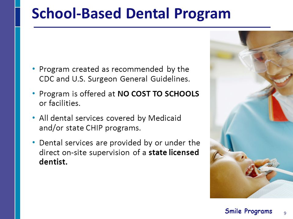 Smile Programs 9 School-Based Dental Program Program created as recommended by the CDC and U.S.