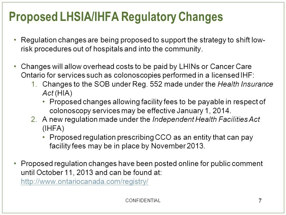 Proposed LHSIA/IHFA Regulatory Changes CONFIDENTIAL 7 Regulation changes are being proposed to support the strategy to shift low- risk procedures out of hospitals and into the community.