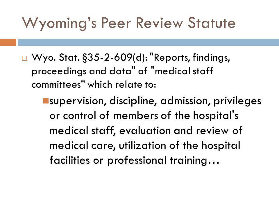 Wyomings Peer Review Statute Wyo. Stat. §35-2-609(d):