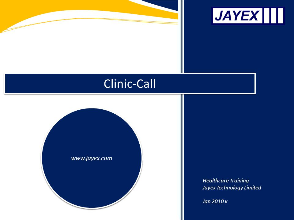 Clinic-Call www.jayex.com Healthcare Training Jayex Technology Limited Jan 2010 v