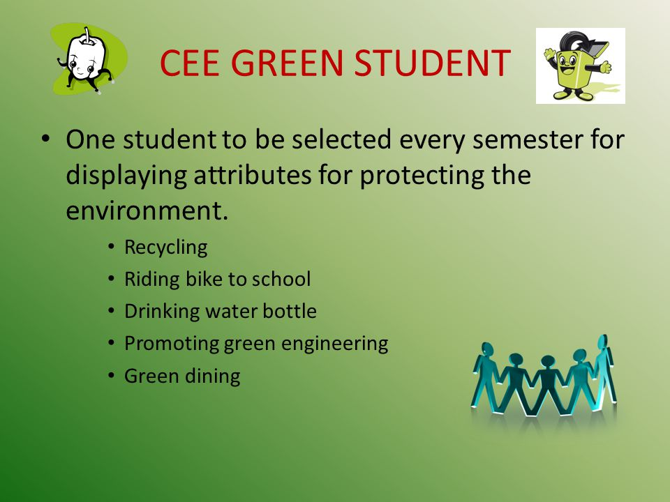 CEE GREEN STUDENT One student to be selected every semester for displaying attributes for protecting the environment.