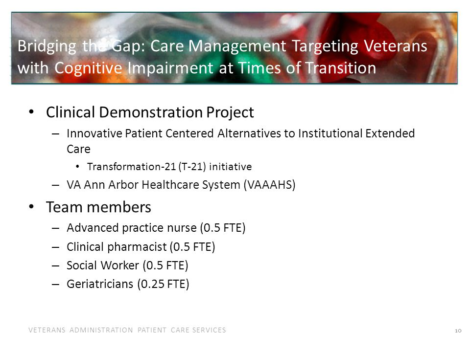 VETERANS ADMINISTRATION PATIENT CARE SERVICES Project Goals Goal 1: Provide seamless medical and social services to veterans with cognitive impairment in the transition between hospitalization and the veterans return to his medical home.