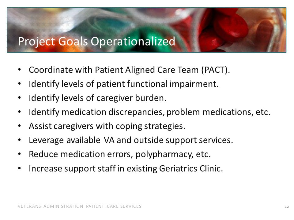 VETERANS ADMINISTRATION PATIENT CARE SERVICES Project Goals Operationalized Coordinate with Patient Aligned Care Team (PACT). Identify levels of patie