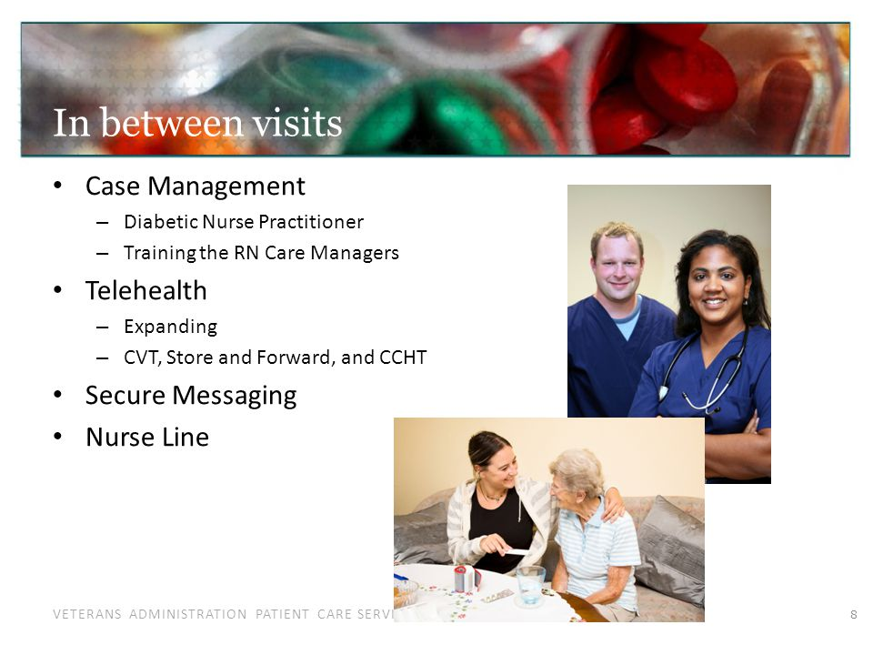 VETERANS ADMINISTRATION PATIENT CARE SERVICES In between visits Case Management – Diabetic Nurse Practitioner – Training the RN Care Managers Teleheal