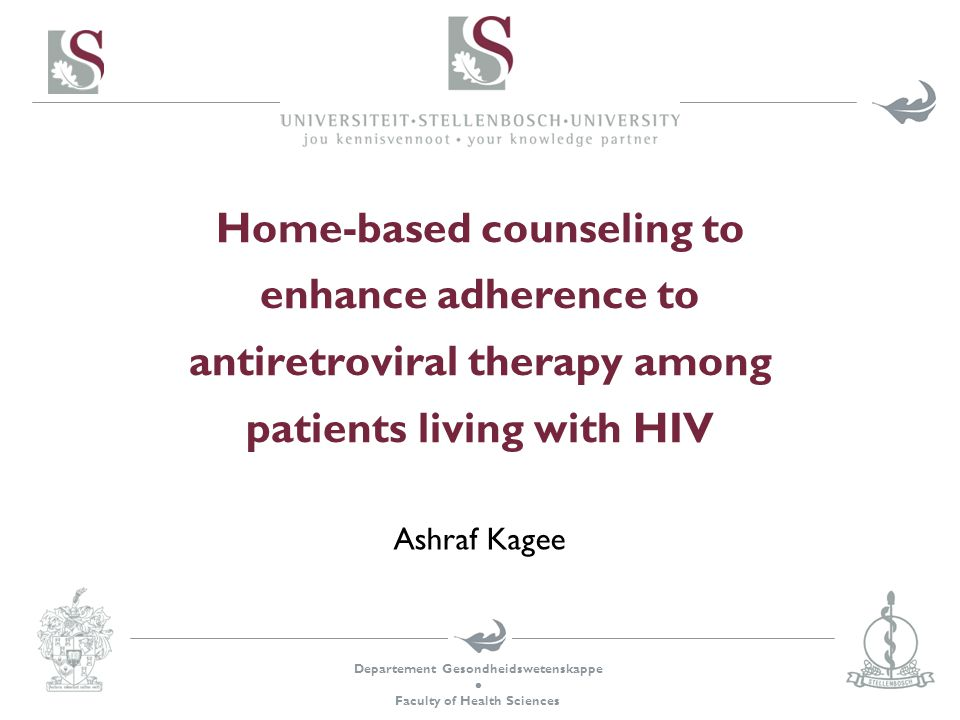Departement Gesondheidswetenskappe Faculty of Health Sciences Home-based counseling to enhance adherence to antiretroviral therapy among patients living with HIV Ashraf Kagee
