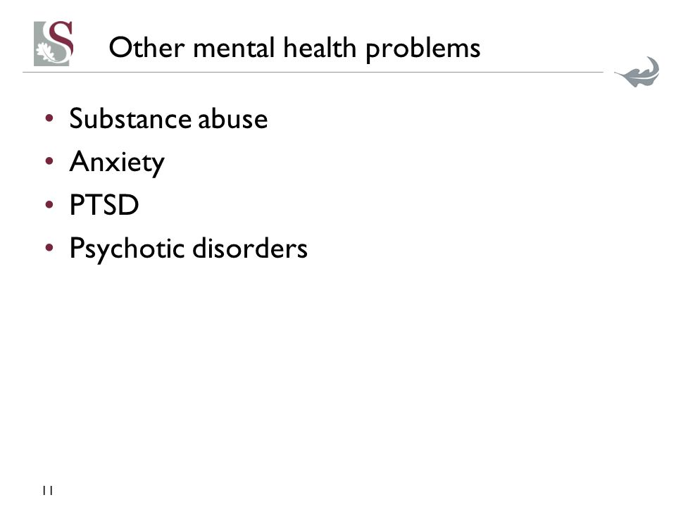 Other mental health problems Substance abuse Anxiety PTSD Psychotic disorders 11