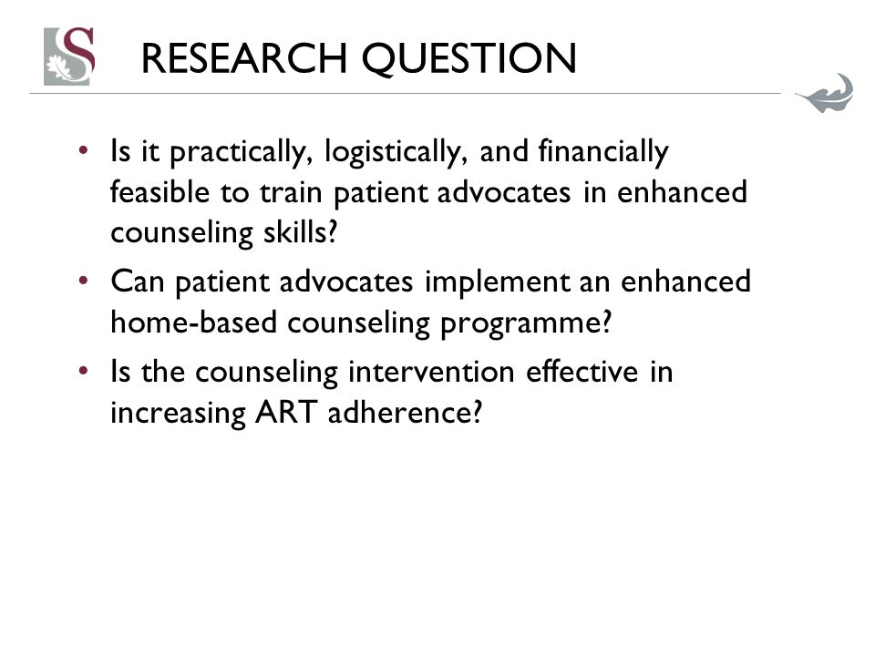 RESEARCH QUESTION Is it practically, logistically, and financially feasible to train patient advocates in enhanced counseling skills? Can patient advo