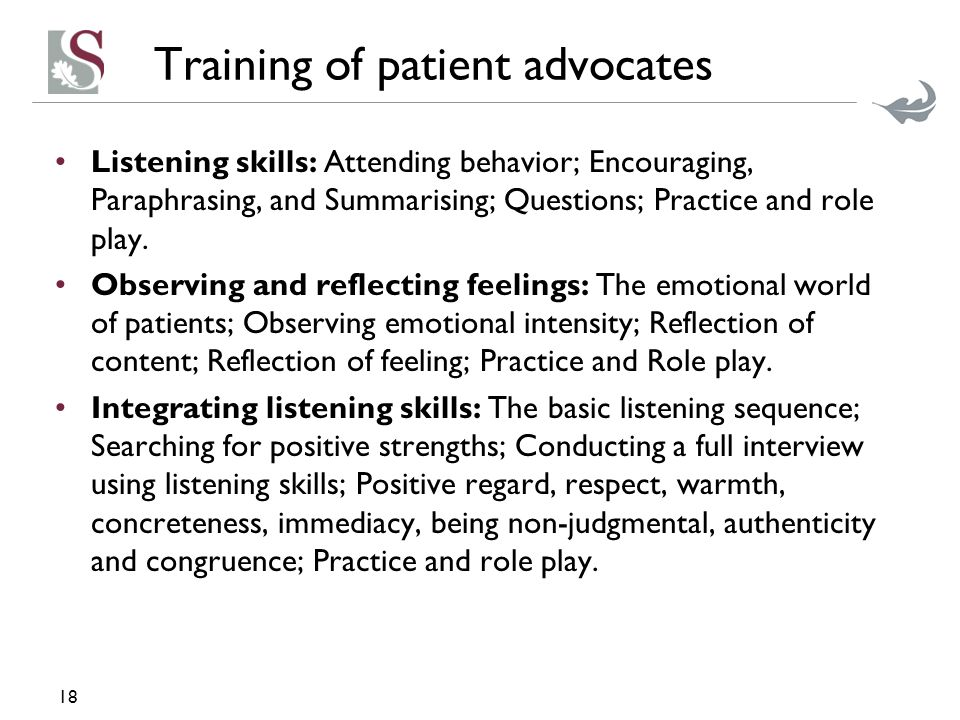 Training of patient advocates Listening skills: Attending behavior; Encouraging, Paraphrasing, and Summarising; Questions; Practice and role play.