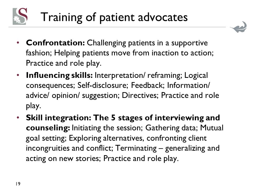 Training of patient advocates Confrontation: Challenging patients in a supportive fashion; Helping patients move from inaction to action; Practice and role play.