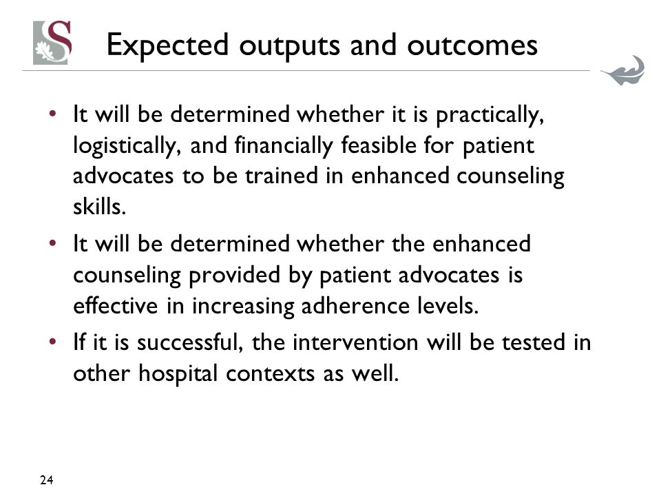 Expected outputs and outcomes It will be determined whether it is practically, logistically, and financially feasible for patient advocates to be trained in enhanced counseling skills.
