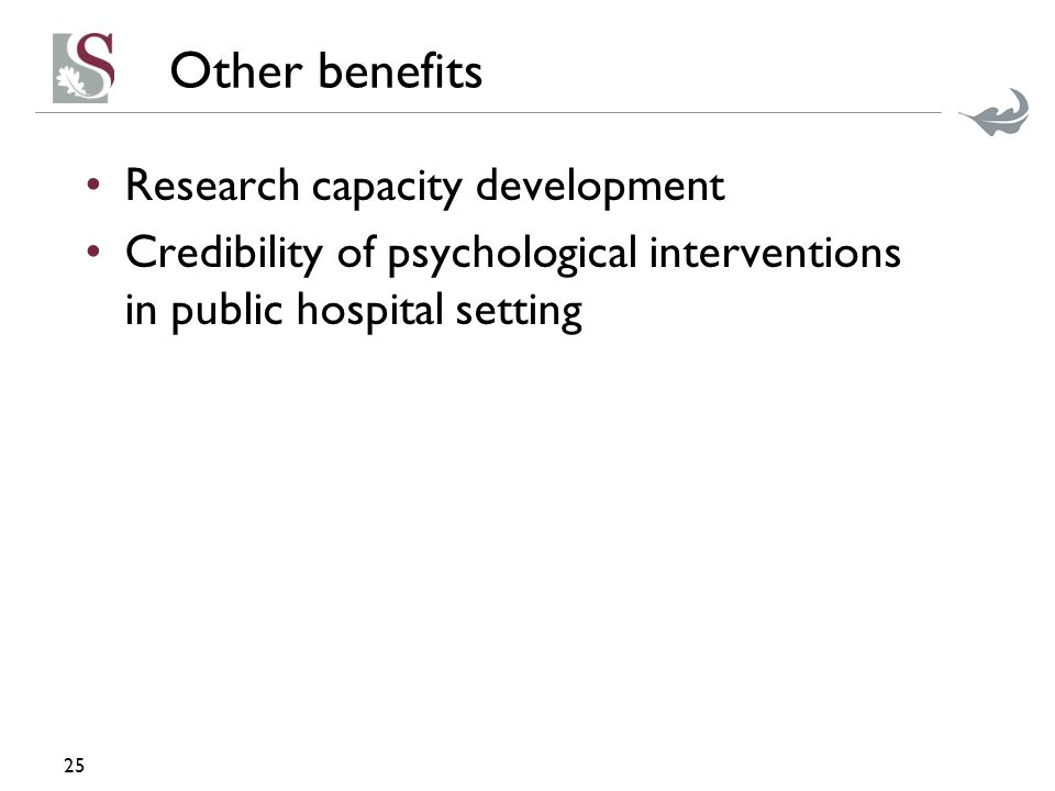 Other benefits Research capacity development Credibility of psychological interventions in public hospital setting 25