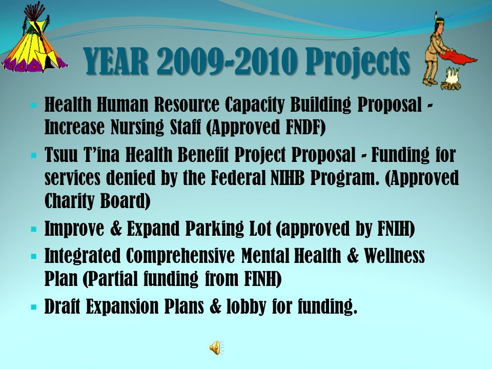 YEAR 2009-2010 Projects Health Human Resource Capacity Building Proposal - Increase Nursing Staff (Approved FNDF) Tsuu Tina Health Benefit Project Pro