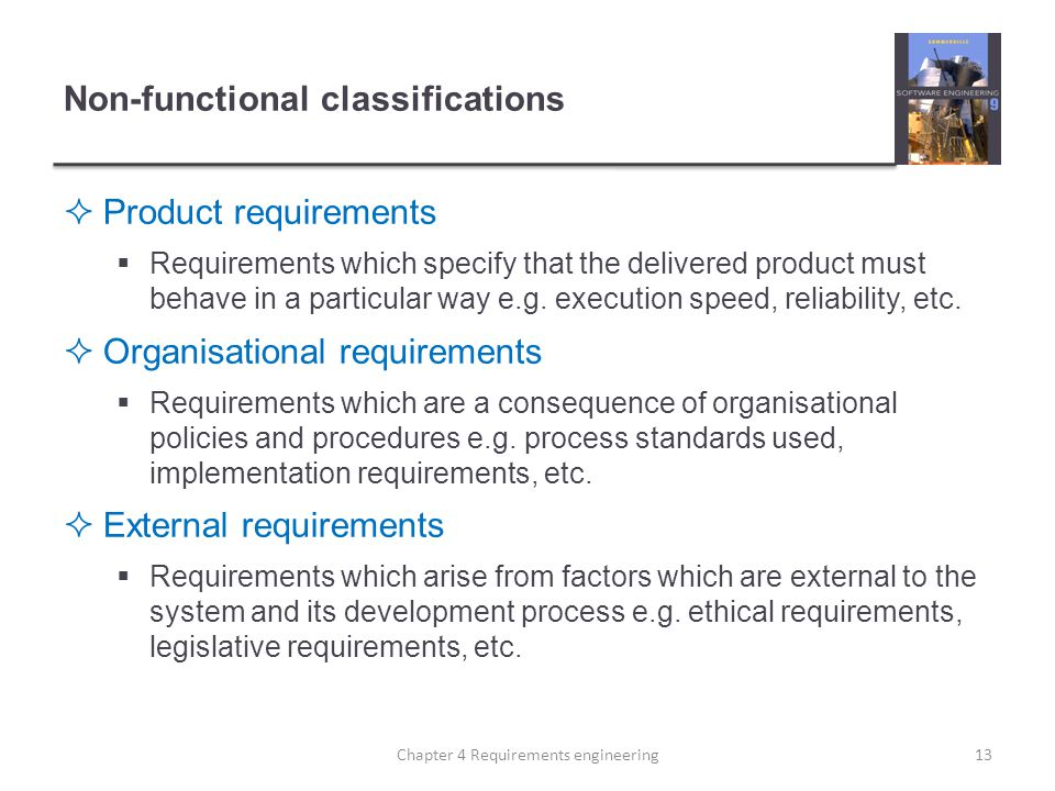 Non-functional classifications Product requirements Requirements which specify that the delivered product must behave in a particular way e.g.