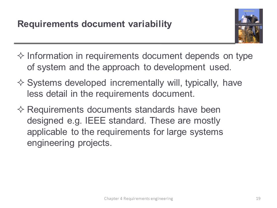 Information in requirements document depends on type of system and the approach to development used.