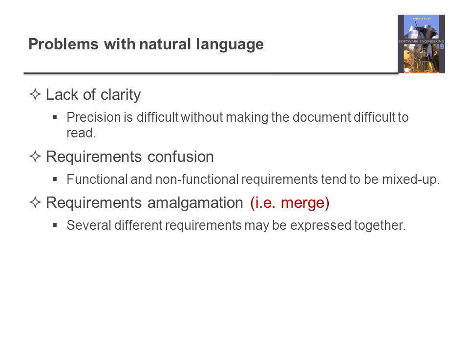 Problems with natural language Lack of clarity Precision is difficult without making the document difficult to read.
