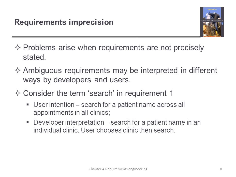 Requirements imprecision Problems arise when requirements are not precisely stated.
