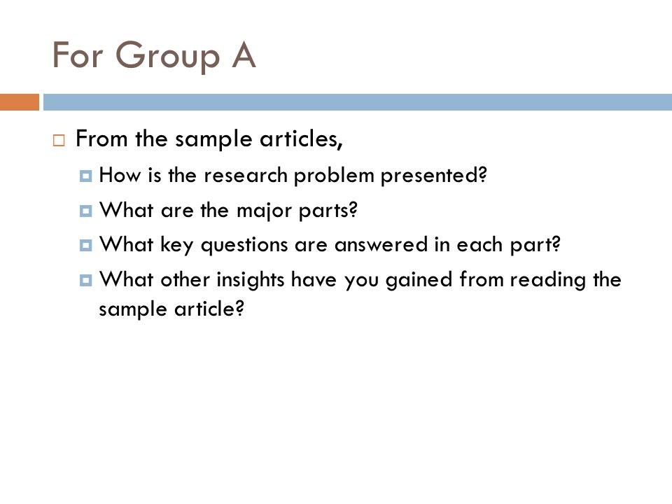 For Group A From the sample articles, How is the research problem presented.