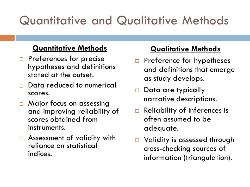 Quantitative and Qualitative Methods Quantitative Methods Preferences for precise hypotheses and definitions stated at the outset.