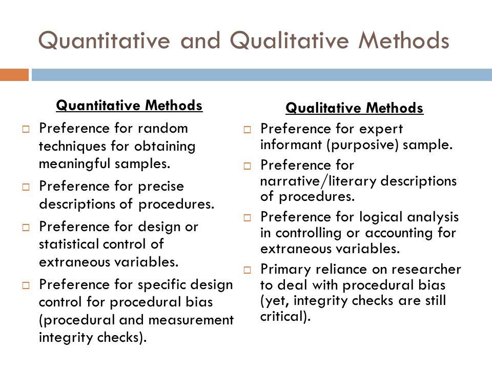 Quantitative and Qualitative Methods Quantitative Methods Preference for random techniques for obtaining meaningful samples. Preference for precise de