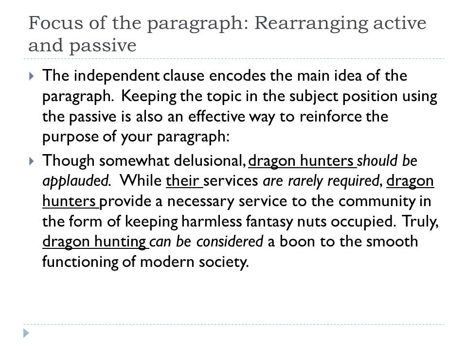 Focus of the paragraph: Rearranging active and passive The independent clause encodes the main idea of the paragraph.