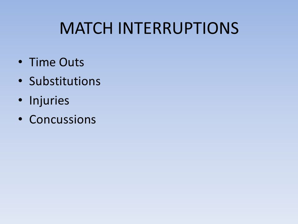 MATCH INTERRUPTIONS Time Outs Substitutions Injuries Concussions