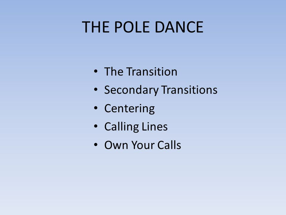 The Transition What does it mean Why do we transition Which dance step do we use When to transition When not to transition When to step out What if Im in the wrong place?