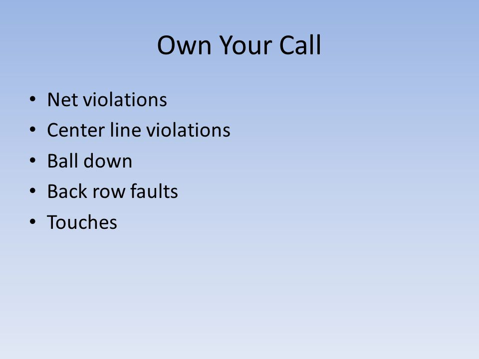 Own Your Call Net violations Center line violations Ball down Back row faults Touches