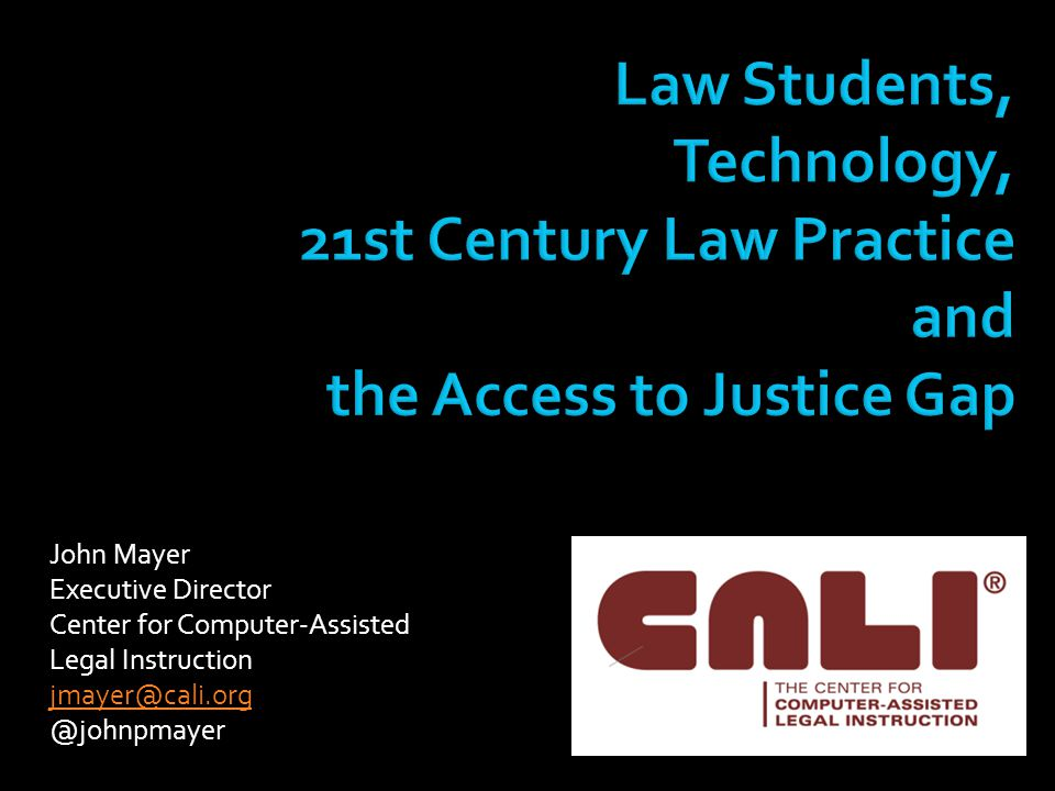 John Mayer Executive Director Center for Computer-Assisted Legal Instruction jmayer@cali.org @johnpmayer