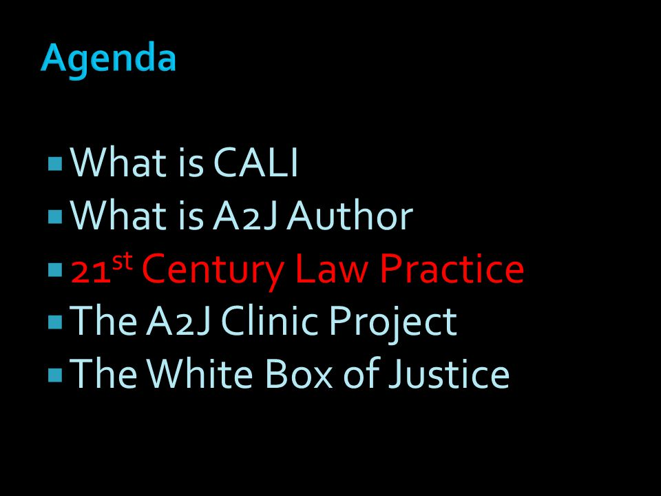 What is CALI What is A2J Author 21 st Century Law Practice The A2J Clinic Project The White Box of Justice