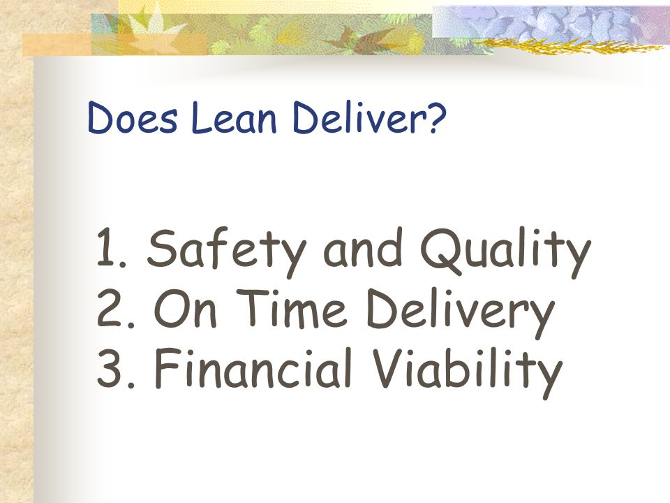 Does Lean Deliver? 1. Safety and Quality 2. On Time Delivery 3. Financial Viability
