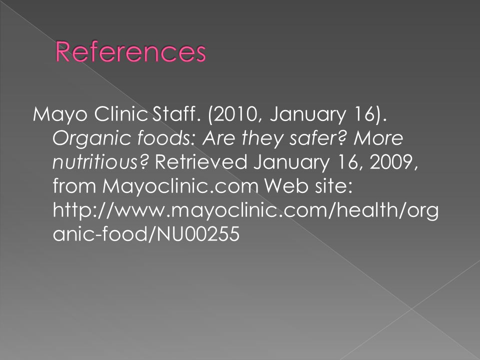 Mayo Clinic Staff. (2010, January 16). Organic foods: Are they safer.