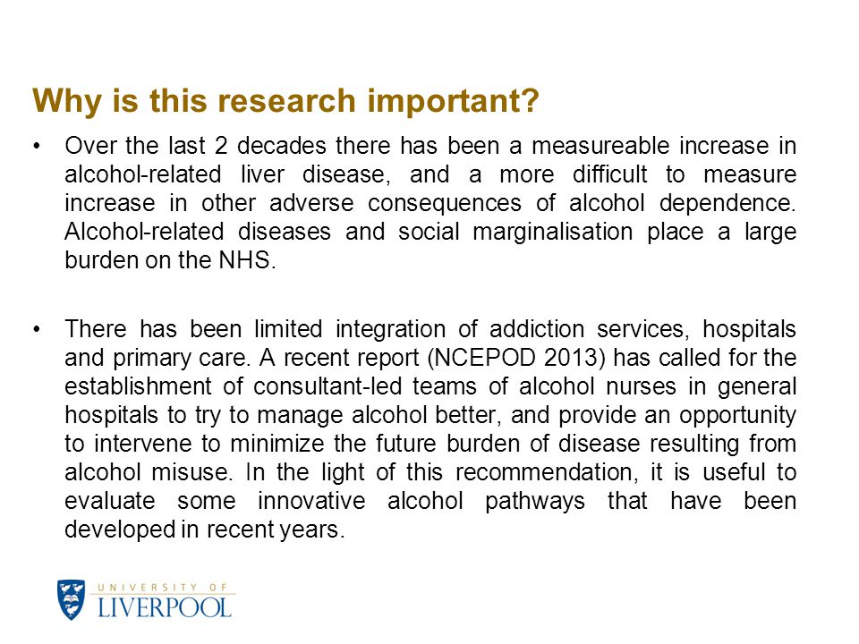 Why is this research important? Over the last 2 decades there has been a measureable increase in alcohol-related liver disease, and a more difficult t